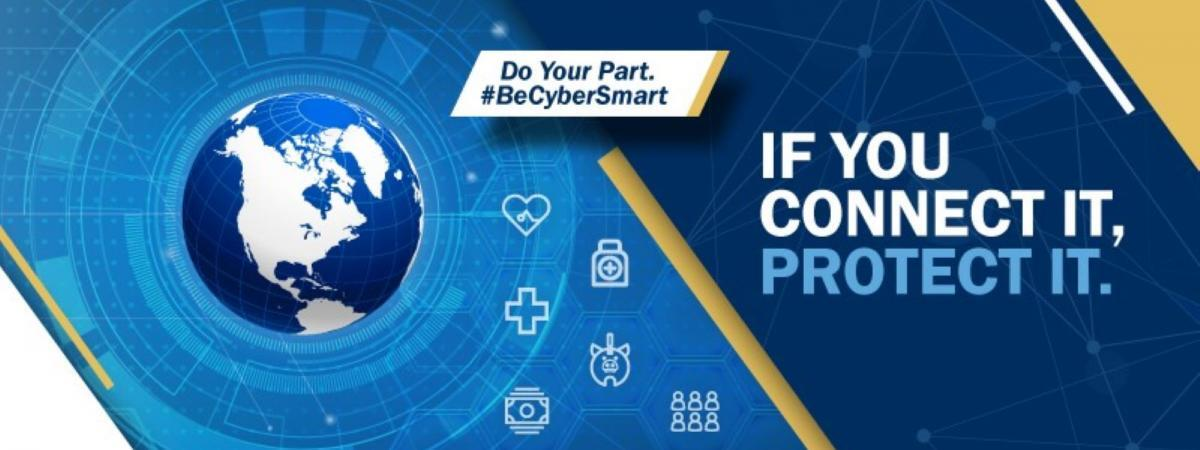 Do Your Part. #BeCyberSmart. If you Connect It, Protect It.