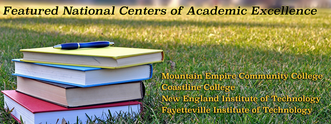 Featured National Centers of Academic Ecellence: Mountain Empire Community College, Coastline College, New Engliand Institute of Technology, Fayetteville Institute of Technology